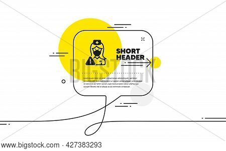Nurse With Medical Mask Icon. Continuous Line Chat Bubble Banner. Doctor Assistant Sign. Face Protec