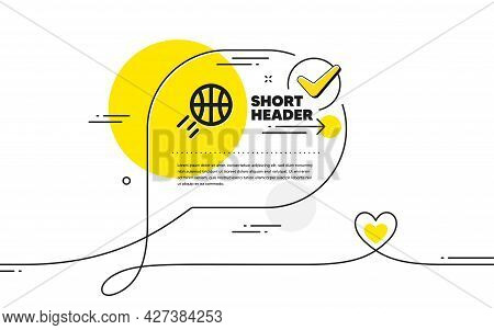 Basketball Icon. Continuous Line Check Mark Chat Bubble. Sport Ball Sign. Competition Symbol. Basket