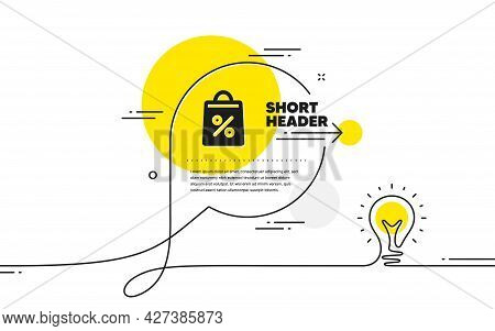 Shopping Bag With Percentage Icon. Continuous Line Idea Chat Bubble Banner. Supermarket Buying Sign.