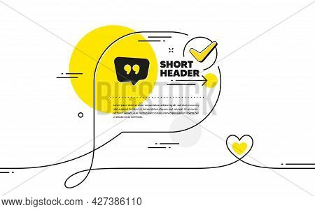Quote Bubble Icon. Continuous Line Check Mark Chat Bubble. Chat Comment Sign. Speech Bubble Symbol.