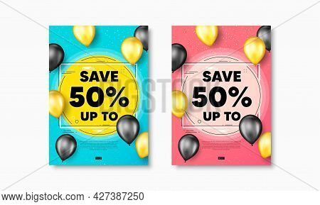 Save Up To 50 Percent. Flyer Posters With Realistic Balloons Cover. Discount Sale Offer Price Sign.