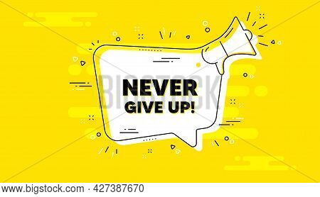Never Give Up Motivation Quote. Alert Megaphone Yellow Chat Banner. Motivational Slogan. Inspiration