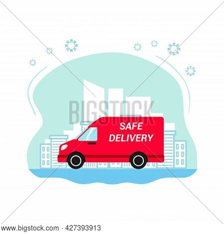 A Food Delivery During The Coronavirus Pandemic. A Red Van With The Inscription - Safe Delivery. Con