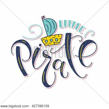 Little Pirate - Color Vector Illustration With Lettering And Doodle Ship