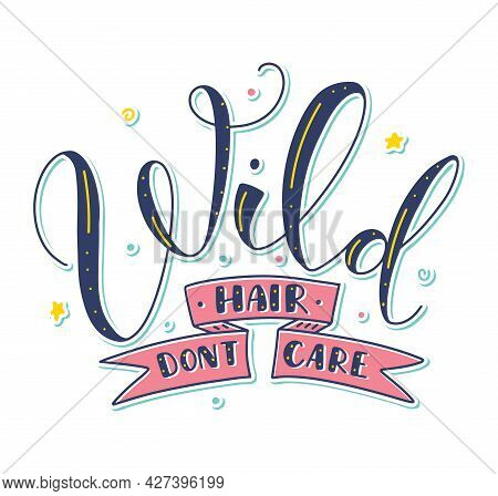 Wild Hair Dont Care - Colored Vector Illustration With Handwritten Lettering