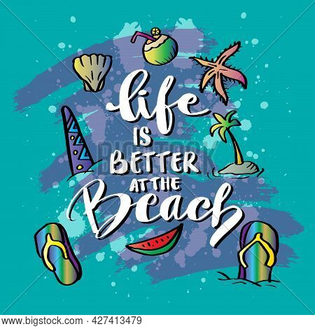 Life Is Better At The Beach. Hand Drawn Motivational Quotation Lettering Background