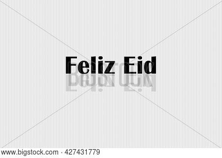 Eid Mubarak Spanish Text Translated. Eid Mubarak Spanish Character.