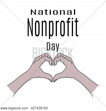 National Nonprofit Day, Symbolic Heart From Hands, Concept For Banner Or Poster Vector Illustration