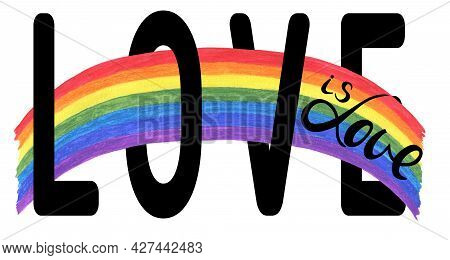 Love Is Love.  Watercolor Draw Of Rainbow. Symbol For Lesbian Gay Bisexual And Transgender. Design E