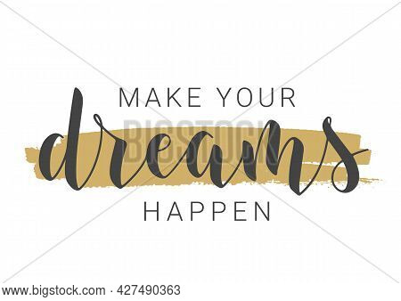 Vector Illustration. Handwritten Lettering Of Make Your Dreams Happen. Template For Banner, Greeting