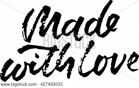 Made With Love. Hand Drawn Dry Brush Lettering. Modern Logo For Your Product And Shop. Vector Illust