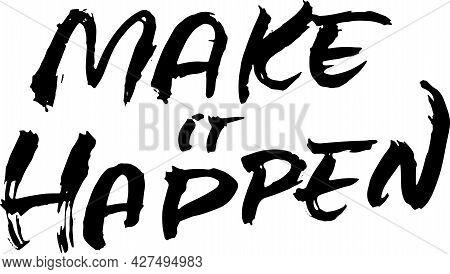 Make It Happen. Modern Dry Brush Lettering. Vector Illustration.