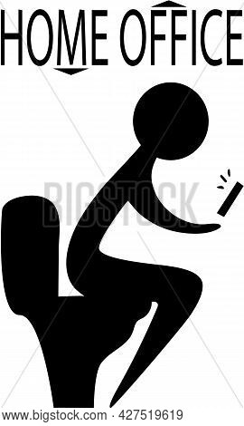Home Office Funny Illustration. Working From Home During Lockdown Looks Like. Wc Sign After The Quar