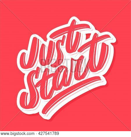 Just Start. Motivational Poster. Vector Calligraphy. Vector Illustration.