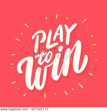 Play To Win. Vector Handwritten Lettering. Vector Illustration. Vector Illustration.