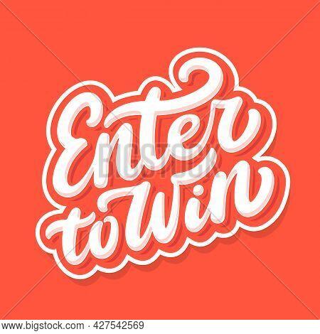 Enter To Win. Vector Handwritten Lettering. Vector Illustration.