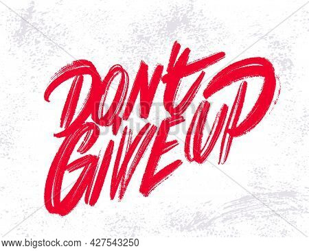 Dont Give Up. Vector Lettering Handwritten Motivational Phrase. Vector Illustration.