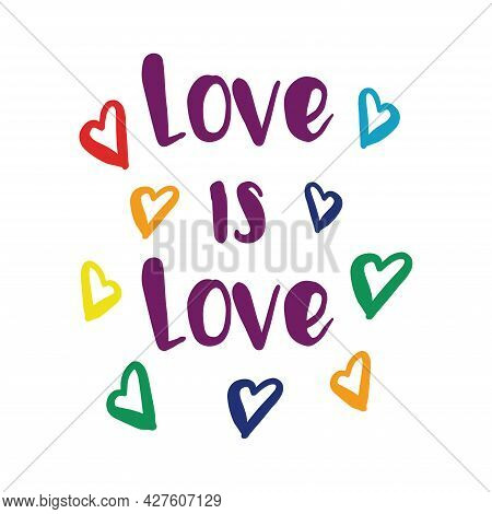 Love Is Love. Vector Lettering With Phrase And Colorful Rainbow Hearts.lgbt Colors.pride Month