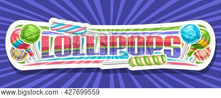 Vector Banner For Lollipop, White Signage With Illustration Of Variety Wrapping And Striped Fruit Lo