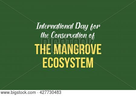 International Day For The Conservation Of The Mangrove Ecosystem - Vector Typography.