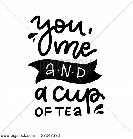 You Me And A Cup Of Tea - Hand Written Lettering Quote. Cozy Phrase For Winter Or Autumn Time. Inspi
