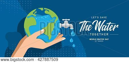Let's Save Water,  World Water Day Banner - Hand Hold Earth And Faucet With A Drop Of Water On Blue