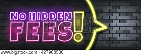 No Hidden Fees Neon Text On The Stone Background. No Hidden Fees. For Business, Marketing And Advert