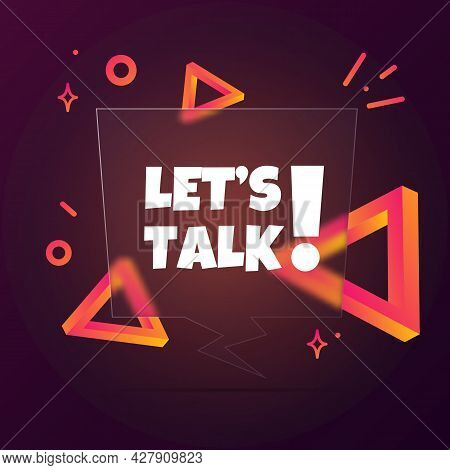 Lets Talk. Speech Bubble Banner With Let Is Talk Text. Glassmorphism Style. For Business, Marketing