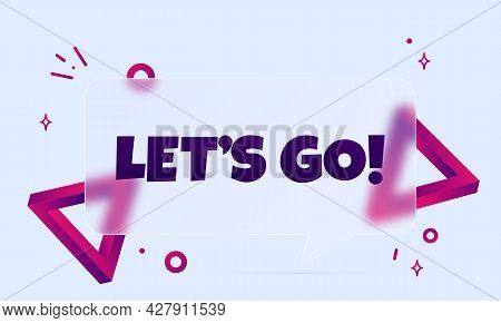 Lets Go. Speech Bubble Banner With Let Is Go Text. Glassmorphism Style. For Business, Marketing And