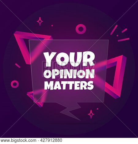 Your Opinion Matters. Speech Bubble Banner With Your Opinion Matters Text. Glassmorphism Style. For