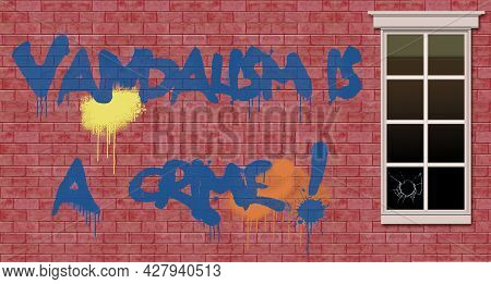 Vandalism Is A Crime. Those Words Are Spray Painted On A Home With A Broken Window In This 3-d Illus