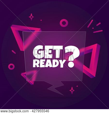 Get Ready. Speech Bubble Banner With Get Ready Text. Glassmorphism Style. For Business, Marketing An
