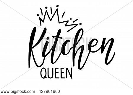 Kitchen Queen. Handwritten Lettering With Crown Sketch. Typography Vector Design For Poster, Cards,