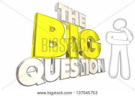 The Big Question Issue Problem Mystery Solve Thinker 3d Illustration