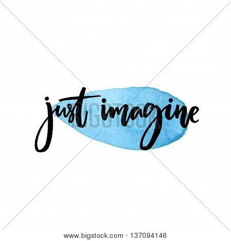 Just imagine. Inspirational quote about dream, modern calligraphy on blue watercolor drop