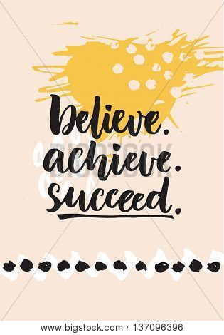Believe, achieve, succeed. Inspirational quote about life, positive challenging saying. Brush lettering at abstract modern graphic background