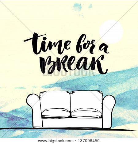 Time for a break text for social media, office posters. Positive quote to make a pause at work. Brush calligraphy with hand drawn sofa at blue watercolor texture