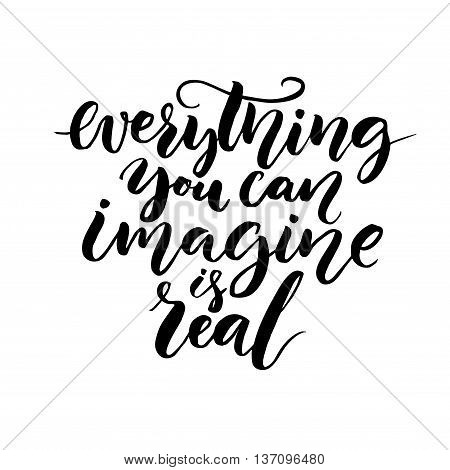 Everything you can imagine is real. Modern calligraphy quote, vector lettering isolated on white background.  Positive saying for cards, motivational posters and t-shirt