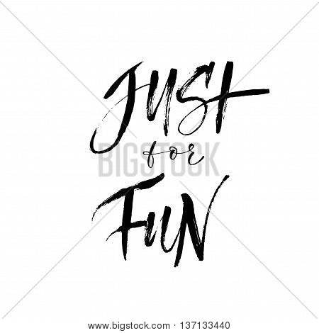 Just for fun phrase. Hand drawn positive background. Modern brush calligraphy. Hand drawn lettering background. Ink illustration. Isolated on white background.