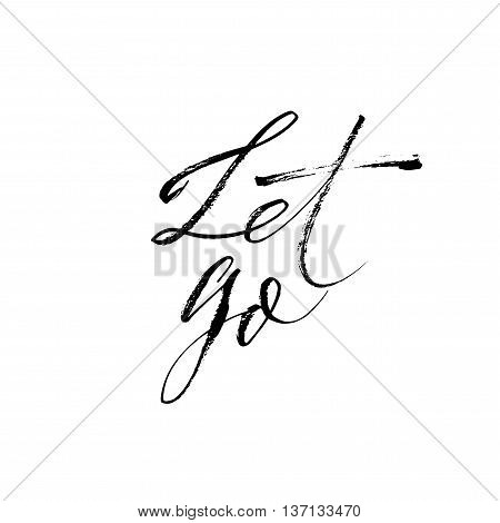 Let go phrase. Hand drawn motivational quote. Ink illustration. Modern brush calligraphy. Isolated on white background.