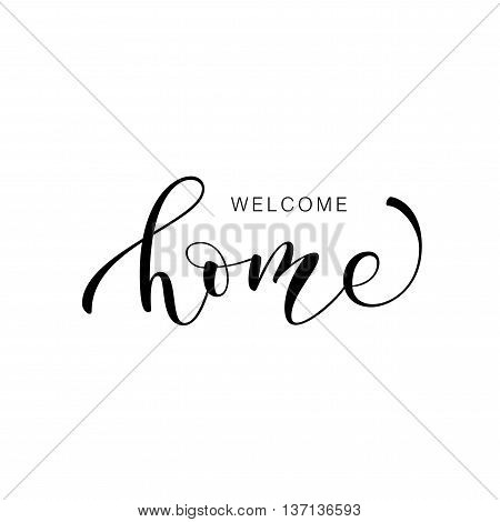 Welcome home phrase. Hand drawn lettering. Ink illustration. Modern brush calligraphy. Isolated on white background.