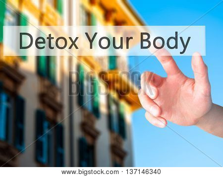 Detox Your Body - Hand Pressing A Button On Blurred Background Concept On Visual Screen.