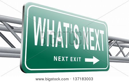 what is next step or move whatâ??s now. Following moves or plans, planning your goals, plan ahead for the future, road sign, billboard, 3D illustration on white background