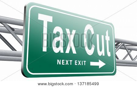 Tax cut, lower or reduce taxes and paying less, road sign billboard, 3D illustration, isolated on white background
