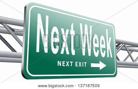 Next week, coming soon in the near future or an agenda time schedule calendar, road sign billboard,isolated, on white background.3D illustration