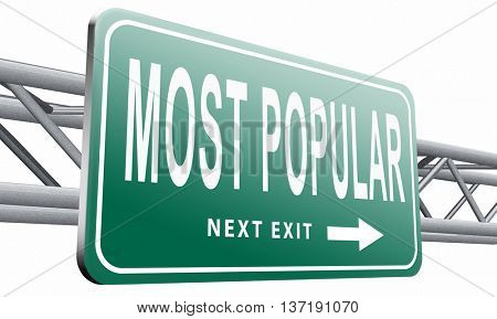 most popular sign popularity road sign billboard for wanted bestseller or market leader and top product or rating in the charts, 3D illustration isolated on white background.