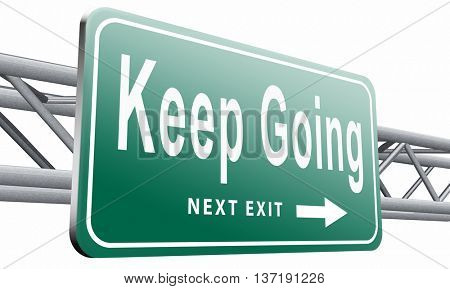 Keep going or moving, dont quit or stop continue dont give up, road sign billboard, 3D illustration isolated on white background.