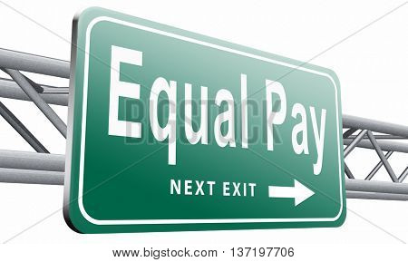Equal pay same payment rights for man and woman on work marked fair payment opportunities with same salary, road sign billboard,3D illustration isolated on white.