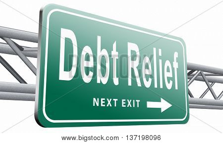Debt relief after bankruptcy caused by credit or housing bubbles, restructuring finance after economic or bank crisis, road sign billboard, 3D illustration isolated on white.