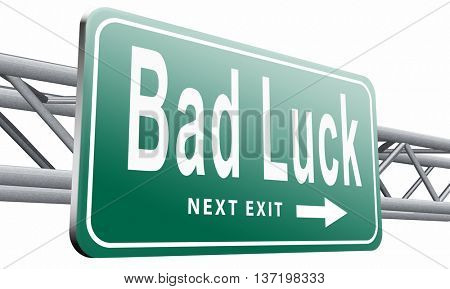 Bad luck unlucky day or bad fortune, misfortune, road sign billboard. 3D illustration, isolated on white